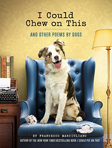I Could Chew on This: And Other Poems by Dogs por Francesco Marciuliano