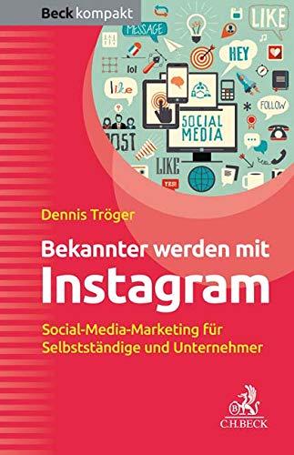 Bekannter werden mit Instagram: Social-Media-Marketing für Selbstständige und Unternehmer (Beck kompakt)