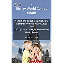 A Disney World Combo Book! - A Short and Sweet Introduction to Walt Disney World Resort: 2018 AND 250 Tips and Tricks for Walt Disney World Resort (Short and Sweet Introductions) (English Edition)