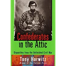 Confederates in the Attic : Dispatches from the Unfinished Civil War by Tony Horwitz (1998-03-03)