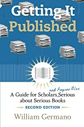 Getting It Published, 2nd Edition: A Guide for Scholars and Anyone Else Serious about Serious Books (Chicago Guides to Writing, Editing, & Publishing)