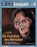 GEO Kompakt 4/2005: Die Evolution des Menschen. Wie der Jäger zum Künstler wurden. Warum der Neandertaler ausgestorben ist. Auf welche Weise Homo sapiens die Welt eroberten -