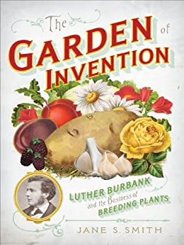 The Garden of Invention: Luther Burbank and the Business of Breeding Plants par [Smith, Jane S.]