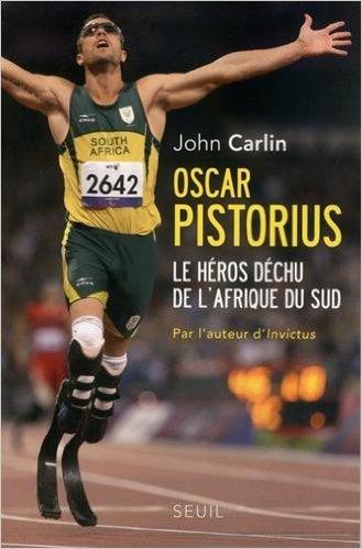 Oscar Pistorius : Le hros dchu de l'Afrique du Sud de John Carlin,Emmanuelle Aronson (Traduction),Philippe Aronson (Traduction) ( 20 novembre 2014 )