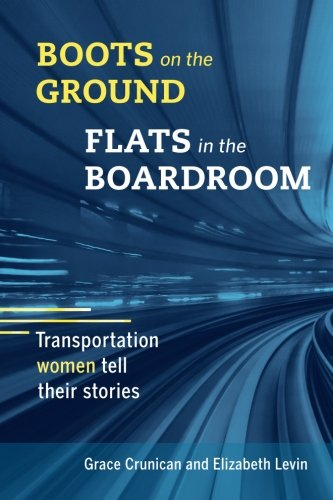 Boots on the Ground, Flats in the Boardroom: Transportation Women Tell Their Stories (Boots Boot Womens Flats)