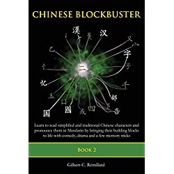 Chinese Blockbuster 2: Learn to read simplified and traditional Chinese characters and to pronounce them in Mandarin by bringing their building blocks ... with comedy, drama and a few memory tricks