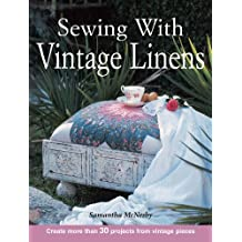 Sewing With Vintage Linens: Create more than 30 projects from vintage pieces (English Edition)