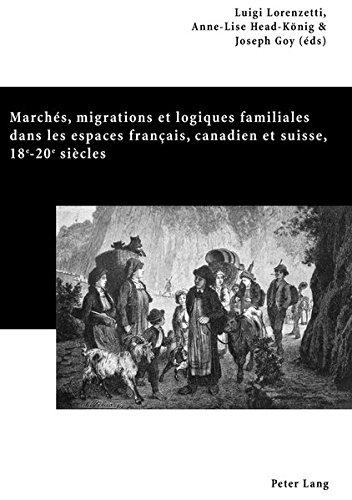 Marchés, migrations et logiques familiales dans les espaces français, canadien et suisse, 18e-20e siècles
