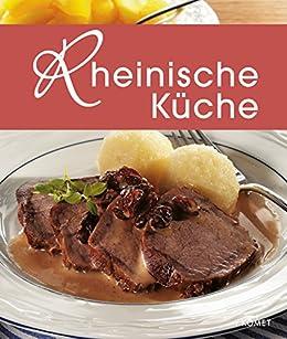 Amazing Rheinische Küche: Die Schönsten Spezialitäten Aus Dem Rheinland  (Spezialitäten Aus Der Region) Von