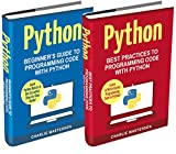 Python: 2 Books in 1: Beginner's Guide + Best Practices to Programming Code with Python