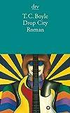 Drop City: Roman - T. C. Boyle