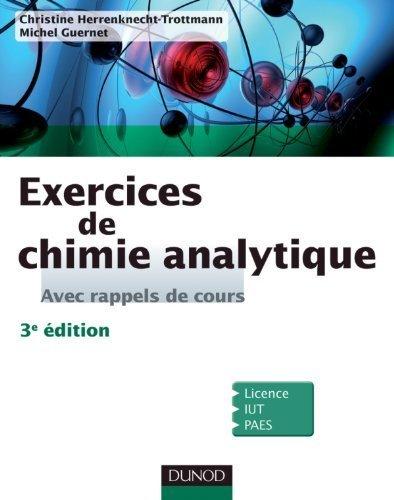 Exercices de Chimie analytique - Avec rappels de cours - 3e éd de Christine Herrenknecht-Trottmann (6 avril 2011) Broché