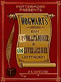 Hogwarts Ein unvollständiger und unzuverlässiger Leitfaden (Pottermore Presents - Deutsch)