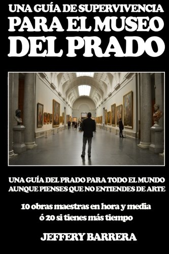 Guía de Supervivencia para el Museo del Prado: Una guía del Prado para todo el mundo, aunque pienses que no entiendes de arte