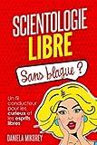 Scientologie libre - Sans blague ?: Un fil conducteur pour les curieux et les esprits libres.