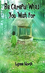Be Careful What You Wish For by Lynne North (2016-03-17)