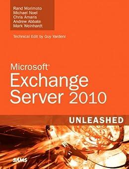 Exchange Server 2010 Unleashed by [Morimoto, Rand, Noel, Michael, Amaris, Chris, Abbate, Andrew, Weinhardt, Mark]