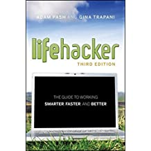 Lifehacker: The Guide to Working Smarter, Faster, and Better by Adam Pash (2011-06-28)