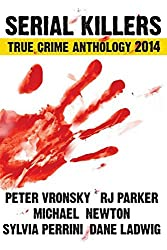 Serial Killers True Crime Anthology 2014: Volume 1 (Annual Anthology)