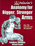 [Delavier's Anatomy for Bigger, Stronger Arms] (By: Frederic Delavier) [published: December, 2012]