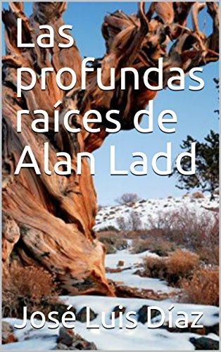Las profundas raíces de Alan Ladd por José Luis Díaz
