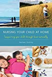 Nursing Your Child at Home: Supporting Your Child Through Fever Naturally