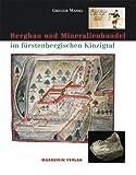 Bergbau und Mineralienhandel im fürstenbergischen Kinzigtal - Gregor Markl