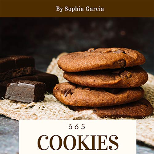 Cookies 365: Enjoy 365 Days With Amazing Cookies Recipes In Your Own Cookies Cookbook! (Mouse Cookie Book, Italian Cookies Cookbook, Christmas Cookie Cookbook, Cookie Dough Recipe Book) [Book 1]
