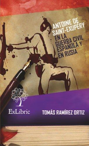 Antoine de Saint-Exupéry en la Guerra Civil Española y en Rusia (Spanish Edition)