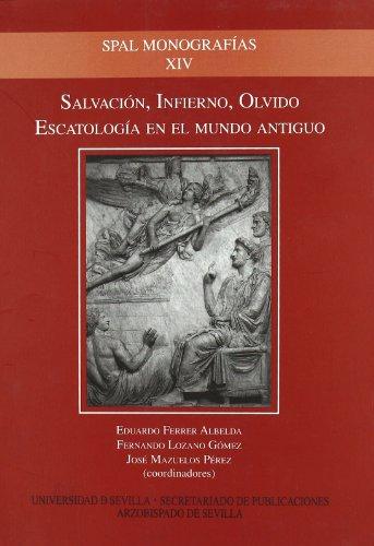 Salvación, Infierno, Olvido: Escatología en el Mundo Antiguo (SPAL Monografías)