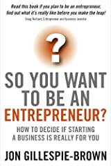 So You Want To Be An Entrepreneur?: How to decide if starting a business is really for you (English Edition) Format Kindle