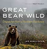 [(Great Bear Wild : Dispatches from a Northern Rainforest)] [By (author) Professor of Political Science Ian McAllister ] published on (September, 2014)