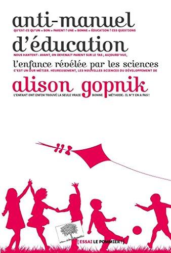Anti-manuel d'éducation - L'enfance révélée par les sciences par Alison Gopnik