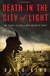 Death in the City of Light: The Serial Killer of Nazi-Occupied Paris by David King (2011-09-20)