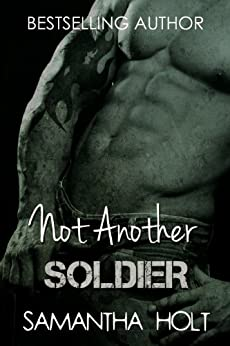 Not Another Soldier: A British Military Romance by [Holt, Samantha]