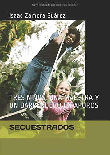 SECUESTRADOS: TRES NIÑOS, UNA MAESTRA Y UN BARRENDERO EN APUROS par Isaac Zamora Suárez