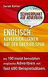 ENGLISCH: ADVERBIEN LERNEN AUF DER ÜBERHOLSPUR: Die 100 meist benutzten englische Phrasen mit fast 600 Beispielsätzen.