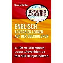 ENGLISCH: ADVERBIEN LERNEN AUF DER ÜBERHOLSPUR: Die 100 meist benutzten englische Phrasen mit fast 600 Beispielsätzen. (German Edition)