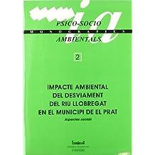 Impacte ambiental del desviament del riu llobregat en el municipi de El Prat. Aspectes socials (MONOGRAFIES SOCIO/AMBIENTALS)
