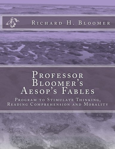 Professor Bloomer's Aesop's Fables: Program to Stimulate Thinking, Reading Comprehension and Morality