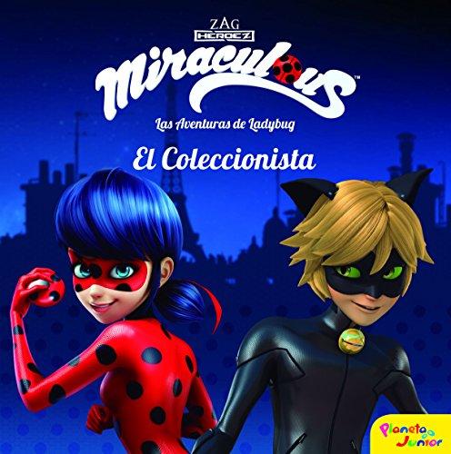Miraculous. Las aventuras de Ladybug. El Coleccionista: Cuento (Prodigiosa-Miraculous) por Prodigiosa-Miraculous