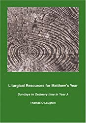 Liturgical Resources for Matthew's Year: Sundays in Ordinary Time in Year A