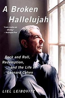 A Broken Hallelujah: Rock and Roll, Redemption, and the Life of Leonard Cohen par [Leibovitz, Liel]