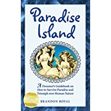 Paradise Island: A Dreamer's Guidebook on How to Survive Paradise and Triumph over Human Nature