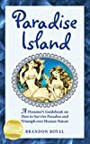 Image de Paradise Island: A Dreamer's Guidebook on How to Survive Paradise and Triumph over Human Nature (English Edition)