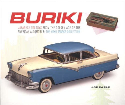Buriki: Japanese Tin Toys from the Golden Age of the American Automobile : the Yoku Tanaka Collection