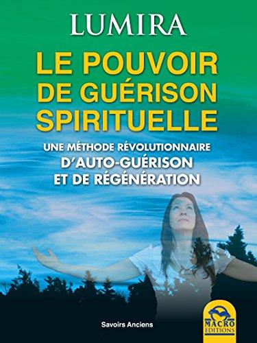Le Pouvoir de Guerison Spirituelle: Une mthode rvolutionnaire d'autogurison et de rgnration