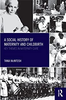 A Social History of Maternity and Childbirth: Key Themes in Maternity Care par [McIntosh, Tania]