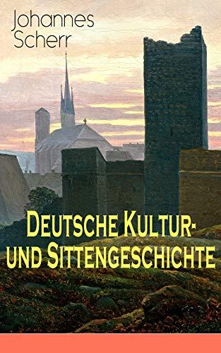 Deutsche Kultur- und Sittengeschichte: Vorzeit und Mittelalter + Das Zeitalter der Reformation + Die neue Zeit: Das Christentum und die Völkerwanderung, ... Reform, Revolution und Reaktion...