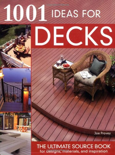 1001 Ideas for Decks: The Ultimate Sourcebook for Designs, Materials, and Inspiration